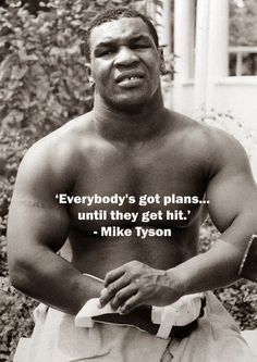 """Everybody's got plans until they get hit."" ~Mike Tyson (@LittleBearProd)"