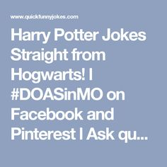 Harry Potter Jokes Straight from Hogwarts! l #DOASinMO on Facebook and Pinterest l Ask questions for FREE @ https://www.facebook.com/DOASinMO/ l Follow our budget tips on Facebook or Pinterest l Contact us @ DOASinMO@gmail to schedule a consultation