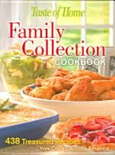 Taste of Home Family Collection Cookbook: 438 Treasured Recipes from Cooks Across America [Book]