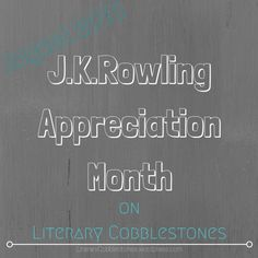 J.K.Rowling Appreciation Month during August 2016 | Literary Cobblestones