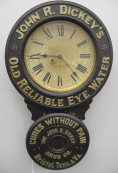 A early wall clock advertising Old Reliable Eye Water from John R.Dickey's Drug Co. in Bristol,Tenn.& Va.