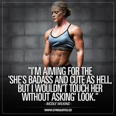 """I'm aiming for the 'she's badass and cute as hell, but I wouldn't touch her without asking' look."" – Nicole Wilkins. Nicole Wilkins is a truly inspiring athlete! Nicole Wilkins is a 4x IFBB Figure Olympia Champion and we love this quote! Gym Quotes # https://www.musclesaurus.com"