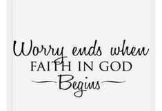 Worry ends when Faith in God begins.