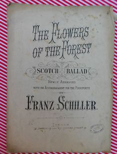 Sheet music for The Flowers of the Forest Scotch Ballad A popular traditional Scottish folk song Published by Paxton Undated but it looks Victorian