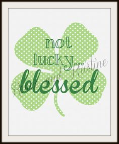 Clover Not Lucky... Blessed Digital Print with by ReneeAndKristine