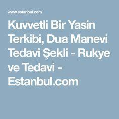 Kuvvetli Bir Yasin Terkibi, Dua Manevi Tedavi Şekli - Rukye ve Tedavi - Estanbul.com