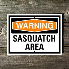 Sasquatch Sign  Warning Sasquatch Area by AuthenticSigns on Etsy, $14.75