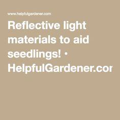 Reflective light materials to aid seedlings! • HelpfulGardener.com