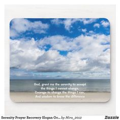 Shop Serenity Prayer Recovery Slogan Ocean Beach Sky Mouse Pad created by Personalize it with photos & text or purchase as is! Serenity Quotes, Serenity Prayer, Courage To Change, Best Birthday Gifts, Sky And Clouds, Nature Images, Inspiring Quotes About Life, Ocean Beach, Encouragement Quotes