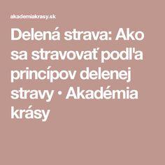 Delená strava: Ako sa stravovať podľa princípov delenej stravy • Akadémia krásy Nordic Interior, Delena, Detox, Ideas, Thoughts