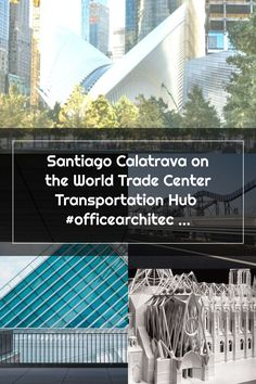 Santiago Calatrava on the World Trade Center Transportation Hub  #officearchitecture #contemporaryofficedesign #officedesign #commercialarchitecture #architecture #officedesigntrends Trade Centre, World Trade Center, Santiago Calatrava, Commercial Architecture, Transportation