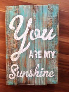 You are my sunshine. Wood sign on mint/turquoise. All hand painted and handmade… Pallet Projects Signs, Pallet Crafts, Pallet Art, Pallet Signs, Wooden Crafts, Country Wood Signs, Rustic Signs, Wooden Signs, Cute Signs