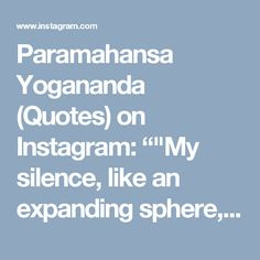 """Paramahansa Yogananda (Quotes) on Instagram: """"""""My silence, like an expanding sphere, spreads everywhere. My silence spreads like a radio song, above, beneath, left and right, within and…"""""""