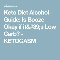 Keto Diet Alcohol Guide: Is Booze Okay if it's Low Carb? - KETOGASM