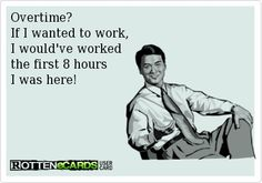Work humor. Happy Friday! No one wants to do overtime when Friday's here.