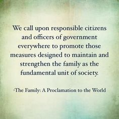 """""""We [The First Presidency and the Council of the Twelve Apostles of The Church of Jesus Christ of Latter-day Saints] call upon responsible citizens and officers of government everywhere to promote those measures designed to maintain and strengthen the family as the fundamental unit of society."""" Learn more lds.org/family/proclamation; facebook.com/FamilyProclamation. #ShareGoodness, and #PassItOn Latter Days, Latter Day Saints, Proclamation To The World, Family Proclamation, Healthy Marriage, Marriage And Family, Breakup, Jesus Christ, No Response"""
