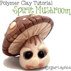 Polymer Clay Spirit Mushroom PDF Tutorial by KatersAcres | Also for fondant, sugar paste, gum paste, or other sculpting mediums