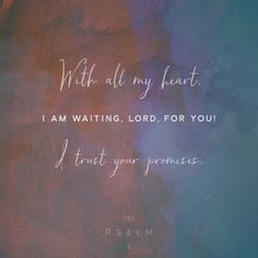With all my heart, I am waiting, Lord, for you! I trust your promises.