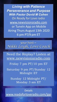 New Show Thursday August 13th at 9 pm ET/6 pm PT on www.newvisionsradio.com - Living with Patience,Perseverence and Purpose with Rabbi Dovid M. Cohen on Ready for Love Radio. Full details on www.readyforloveradio.com/jpp