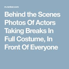 Behind the Scenes Photos Of Actors Taking Breaks In Full Costume, In Front Of Everyone