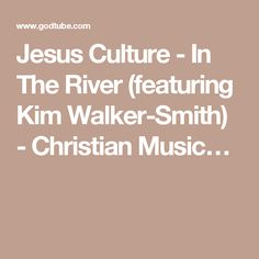 Jesus Culture - In The River (featuring Kim Walker-Smith)Live Acoustic Performance from Sacramento, CA Walker Smith, Kim Walker, Praise And Worship Music, Jesus Culture, Christian Music, River, Rivers