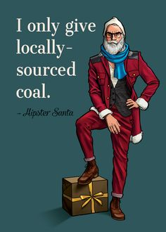 After fully committing to a gluten-free vegan diet, Santa has lost quite a bit of weight... introducing Hipster Santa!