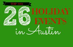 There are so many fun ways to celebrate the Holidays in Austin & Central Texas. We have found 26 Holiday events for you to enjoy this year - 2014.