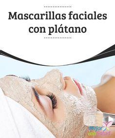 Mascarillas faciales con plátano  El acné, las arrugas, la piel seca y otros problemas similares son muy comunes en la piel del rostro. Para ayudarte a lidiar con estas situaciones te traemos algunas mascarillas faciales con plátano.