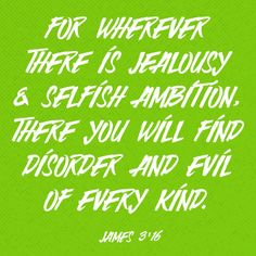 """Whenever people are jealous or selfish, they cause trouble and do all sorts of cruel things."" ‭‭James‬ ‭3:16‬ ‭CEVUK00‬‬ http://bible.com/294/jas.3.16.cevuk00"