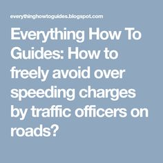 Everything How To Guides: How to freely avoid over speeding charges by traffic officers on roads? Roads, Road Routes, Street