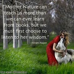 Mother Nature can teach us more than we can ever learn from books, but we must first choose to listen to her wisdom.. - Hiram Pagan. WILD WOMAN SISTERHOODॐ #WildWomanSisterhood #nature #wildwoman #wildwomanmedicine #EmbodyYourWildNature