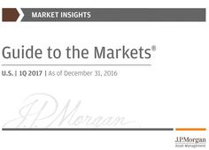 JPMorgan Guide to the Markets 1Q 2017