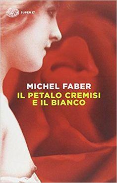 Amazon.it: Il petalo cremisi e il bianco - Michel Faber, E. Dal Pra, M. Pareschi - Libri