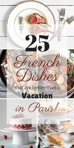 25 French Dishes that are better than a Vacation in Paris   http://www.oliviascuisine.com   A round up of classic and delicious French recipes that will transport you to the City of Light.