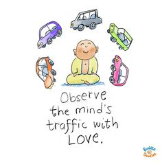 Observe the mind traffic with love. Buddha Doodles