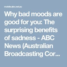 Why bad moods are good for you: The surprising benefits of sadness - ABC News (Australian Broadcasting Corporation)