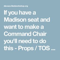 If you have a Madison seat and want to make a Command Chair you'll need to do this - Props / TOS - The Fleet Workshop: Replica Star Trek Prop Builders' Community