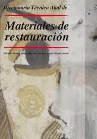 Diccionario de materiales de restauración / Salvador Muñoz Viñas, Julia Osca Pons, Ignasi Gironés Sarrió. Akal, D.L. 2014
