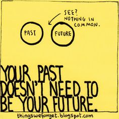 """""""Past. Future. See nothing in common. Your past doesn't need to be your future."""" Progress! Yeah - A reason for happiness :-)"""