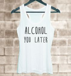 24290d0ee2c62 Alcohol you later shirt Grey tunic dress or White by TuesdayTee Tank I