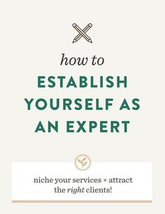 How to Establish Yourself as an Expert | /sprucerd/ How to attract the right clients, build your business, niche your brand