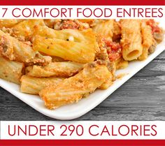 7 Delicious, Comfort Food Entrees Under 290 Calories. Re-pin now, check later. #healthymeals #lowcalmeals