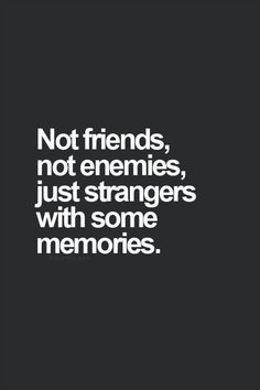 Sometimes I wish we didn't have any memories to remember.