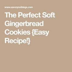 The Perfect Soft Gingerbread Cookies {Easy Recipe!}