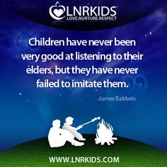 Children have never been very good at listening to their elders, but they have never failed to imitate them - James Baldwin