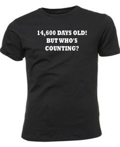 40th birthday funny T-shirt JUST sayin... for SOMEBODY I know...  ;)