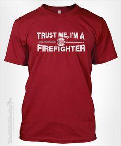 Trust me, I'm a Firefighter - gift idea for firemen father's fireman fire fighter profession career major degree tshirt t-shirt tee shirt $14.95