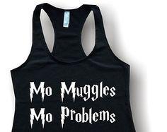 Mo Muggles Mo Problems, Harry Potter, Shirt, Tank Top, Custom Designs,