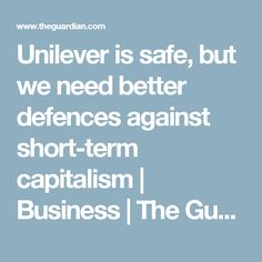 Unilever is safe, but we need better defences against short-term capitalism | Business | The Guardian