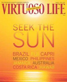Virtuoso Life magazine - March/April 2013, Warm Weather Getaways--Silver Sun Travel, info@silversuntravel.com